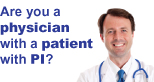 Are you a physician with a patient with PI?